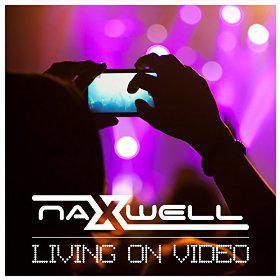 NAXWELL - LIVING ON VIDEO